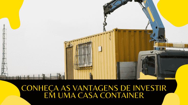 Conheça as vantagens de investir em uma casa container