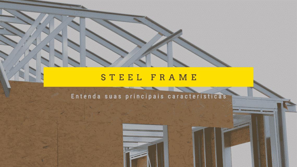 steel frame entenda suas principais características