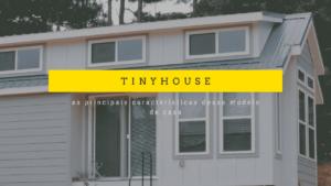 tinyhouse as principais características desse modelo de casa