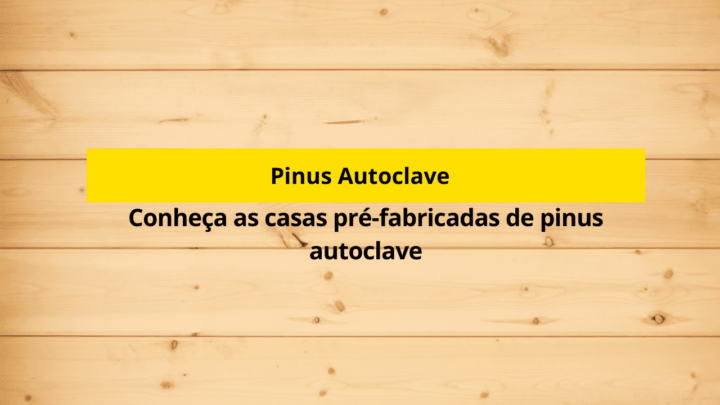 Conheça as casas pré-fabricadas de pinus autoclave
